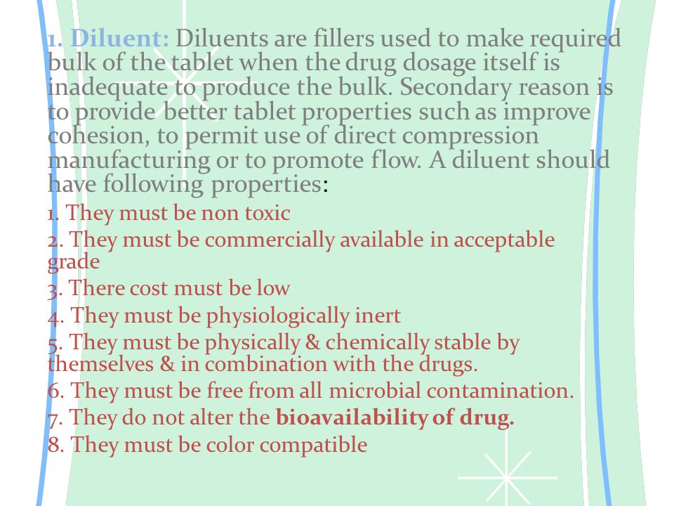 1. Diluent: Diluents are fillers used to make required bulk of the tablet when the drug dosage itself is inadequate to produce the bulk. Secondary rea