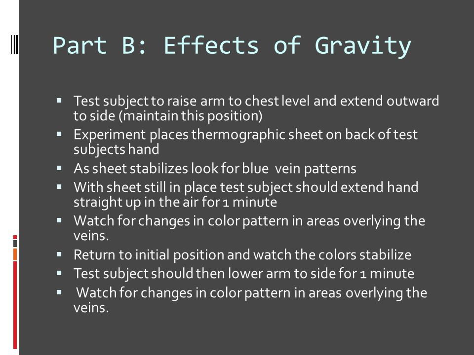 Part B: Effects of Gravity  Test subject to raise arm to chest level and extend outward to side (maintain this position)  Experiment places thermogr