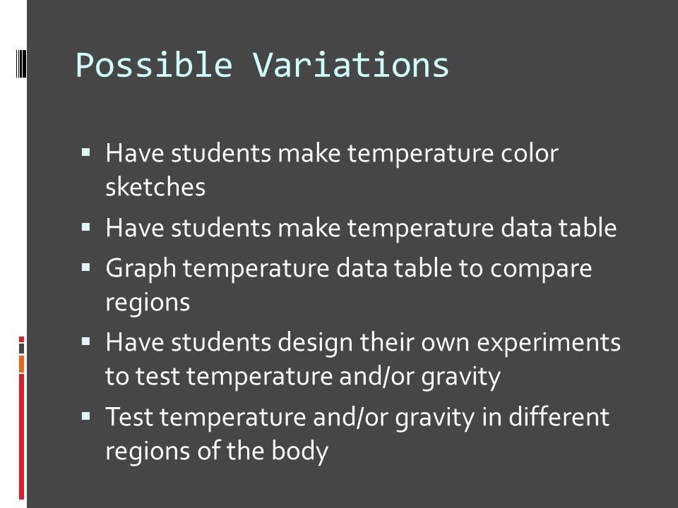 Possible Variations  Have students make temperature color sketches  Have students make temperature data table  Graph temperature data table to comp