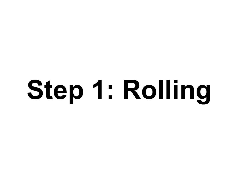 Step 1: Rolling