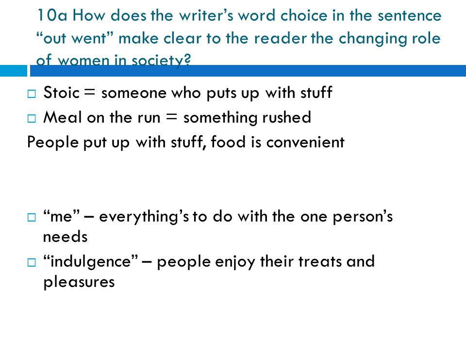 "10a How does the writer's word choice in the sentence ""out went"" make clear to the reader the changing role of women in society?  Stoic = someone who"
