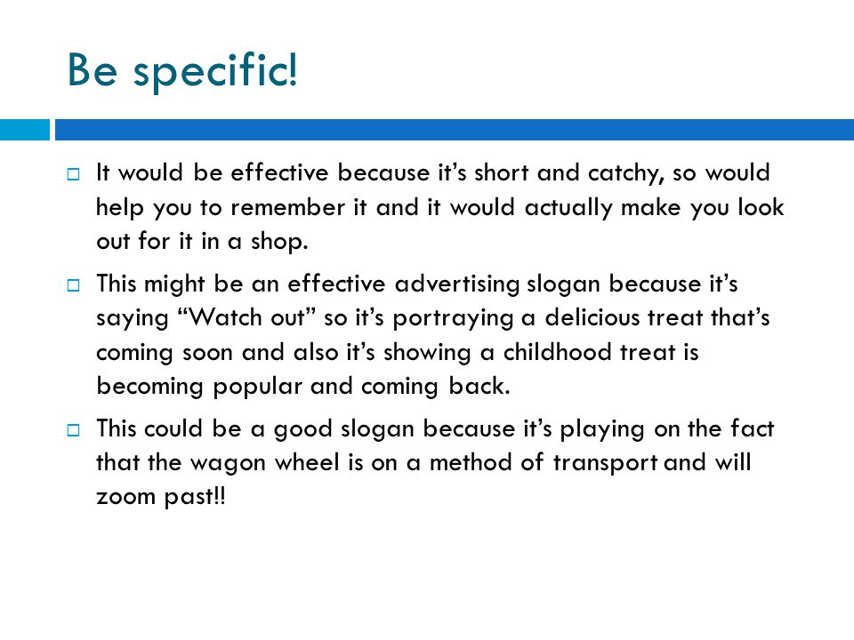 Be specific!  It would be effective because it's short and catchy, so would help you to remember it and it would actually make you look out for it in