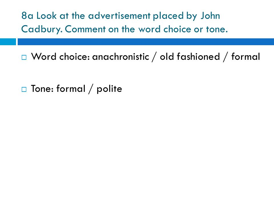 8a Look at the advertisement placed by John Cadbury. Comment on the word choice or tone.  Word choice: anachronistic / old fashioned / formal  Tone: