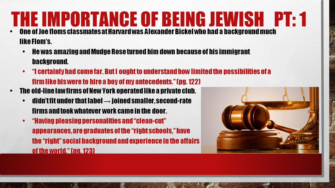 THE IMPORTANCE OF BEING JEWISH PT: 1 One of Joe floms classmates at Harvard was Alexander Bickel who had a background much like Flom's. He was amazing