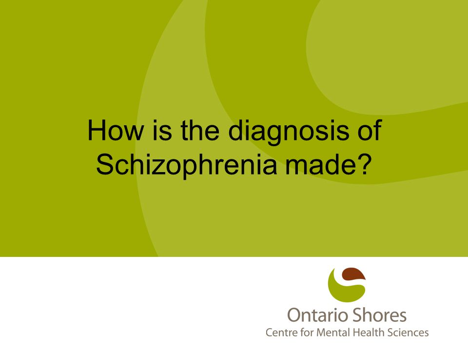 How is the diagnosis of Schizophrenia made?