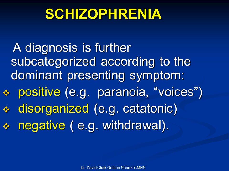 SCHIZOPHRENIASCHIZOPHRENIA A diagnosis is further subcategorized according to the dominant presenting symptom: A diagnosis is further subcategorized according to the dominant presenting symptom:  positive (e.g.