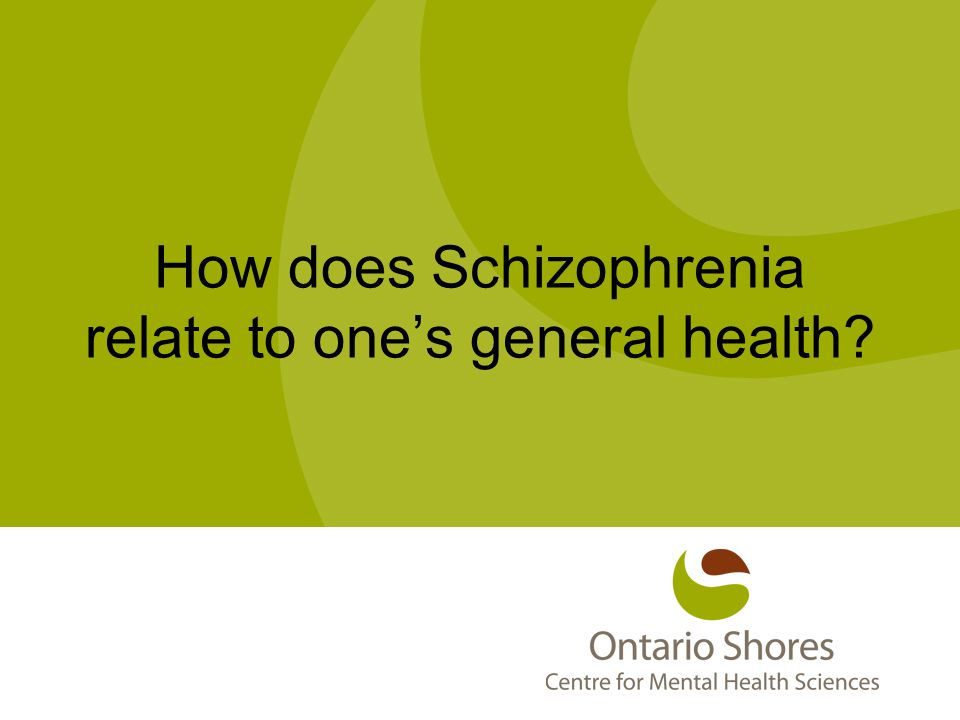 How does Schizophrenia relate to one's general health