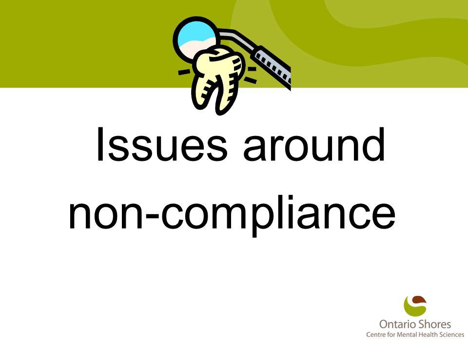 Issues around non-compliance Dr. David Clark Ontario Shores CMHS