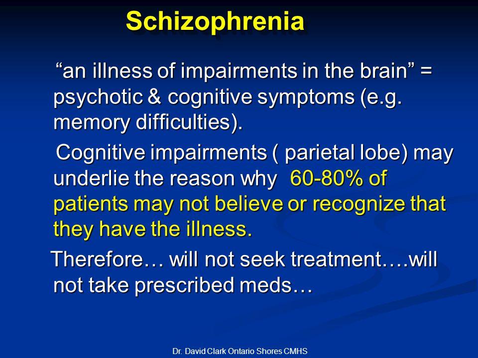 SchizophreniaSchizophrenia an illness of impairments in the brain = psychotic & cognitive symptoms (e.g.