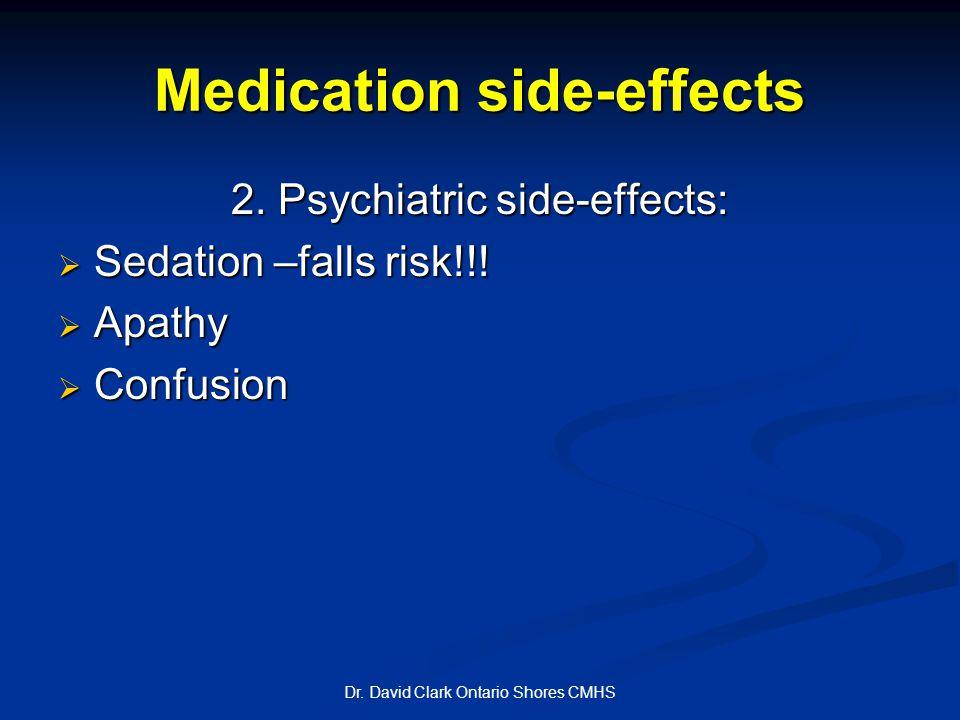 Medication side-effects 2. Psychiatric side-effects:  Sedation –falls risk!!.