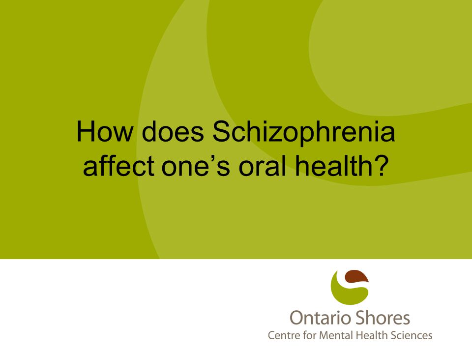 How does Schizophrenia affect one's oral health