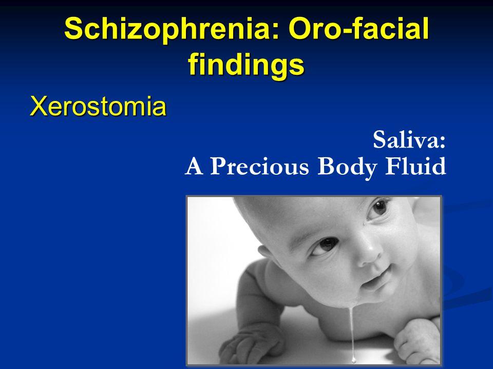 Schizophrenia: Oro-facial findings Xerostomia Saliva: A Precious Body Fluid