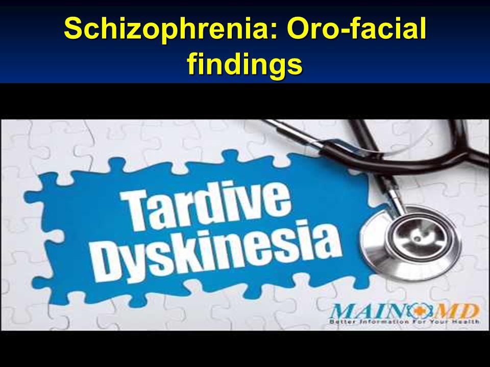 Schizophrenia: Oro-facial findings Dr. David Clark Ontario Shores CMHS