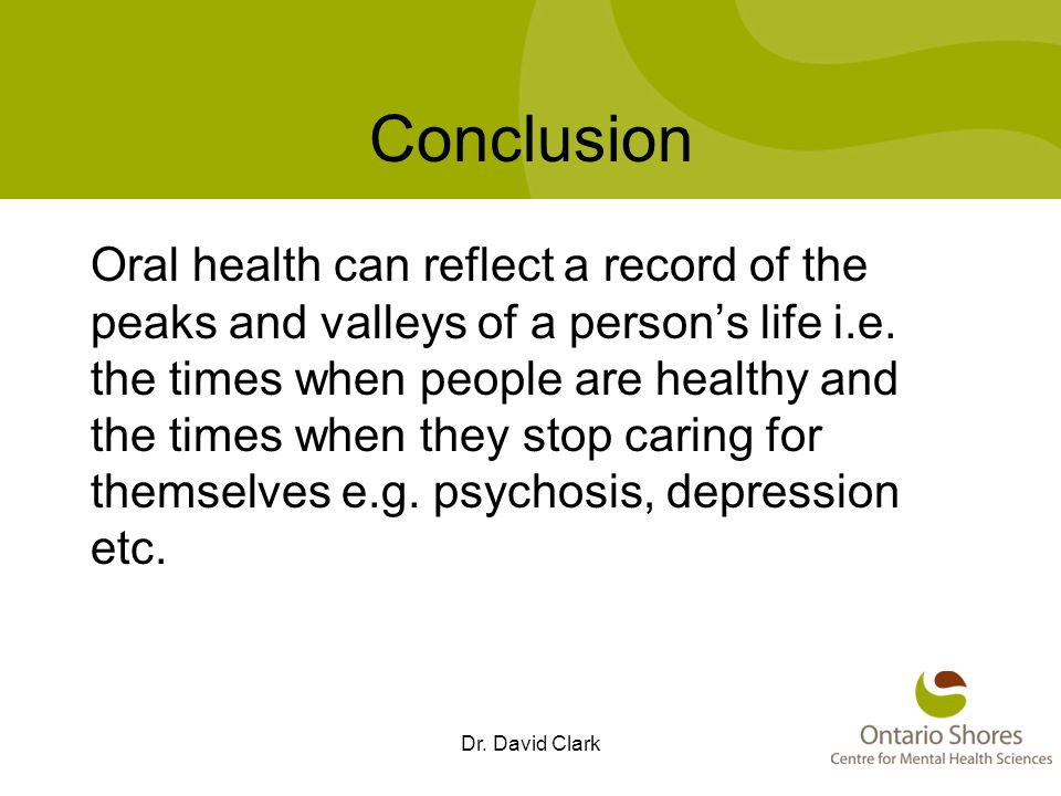 Conclusion Oral health can reflect a record of the peaks and valleys of a person's life i.e.