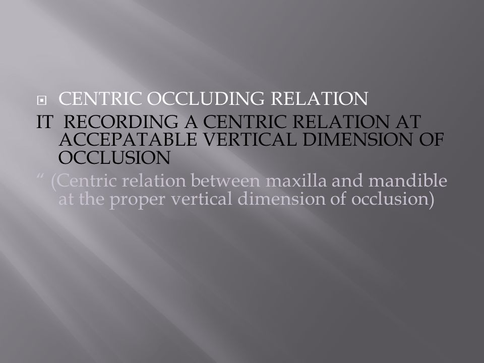" CENTRIC OCCLUDING RELATION IT RECORDING A CENTRIC RELATION AT ACCEPATABLE VERTICAL DIMENSION OF OCCLUSION "" (Centric relation between maxilla and ma"