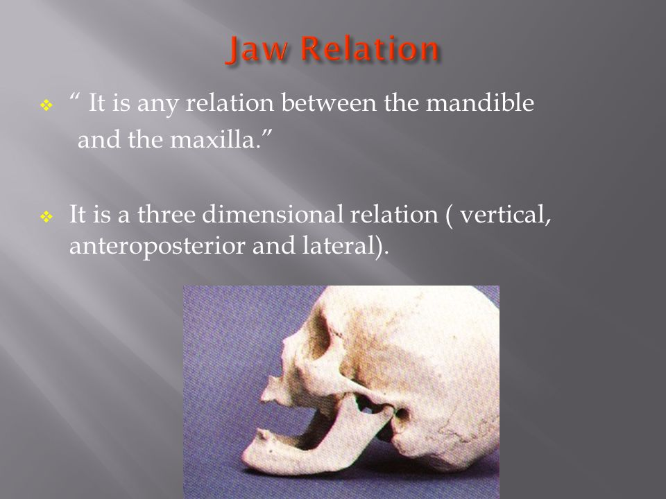 " "" It is any relation between the mandible and the maxilla.""  It is a three dimensional relation ( vertical, anteroposterior and lateral)."