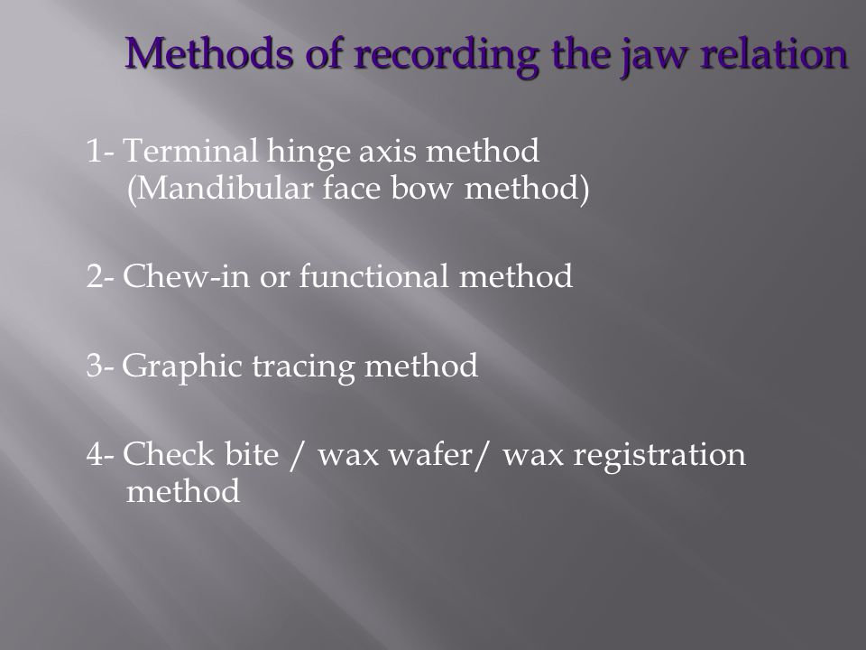 Methods of recording the jaw relation 1- Terminal hinge axis method (Mandibular face bow method) 2- Chew-in or functional method 3- Graphic tracing me