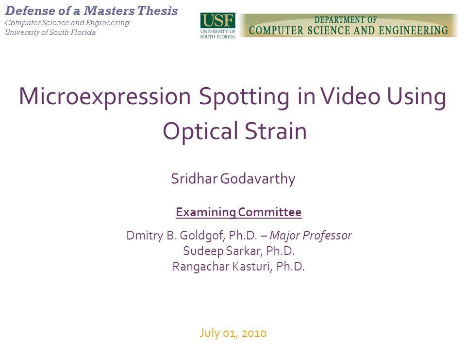 Microexpression Spotting in Video Using Optical Strain Sridhar Godavarthy Examining Committee Dmitry B. Goldgof, Ph.D. – Major Professor Sudeep Sarkar