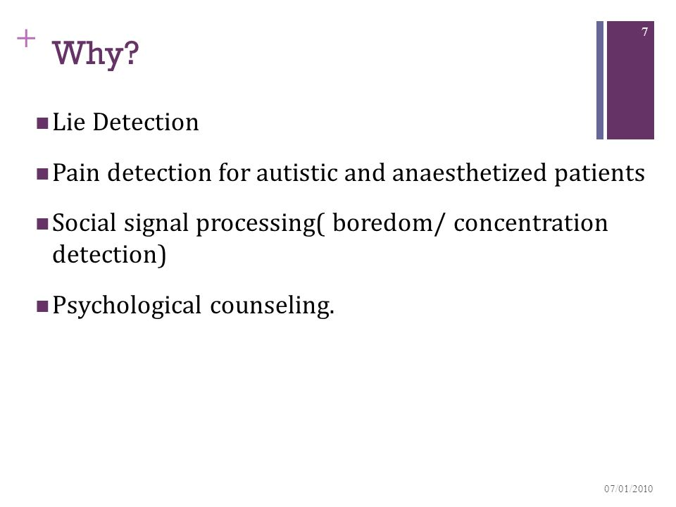 + Why? Lie Detection Pain detection for autistic and anaesthetized patients Social signal processing( boredom/ concentration detection) Psychological