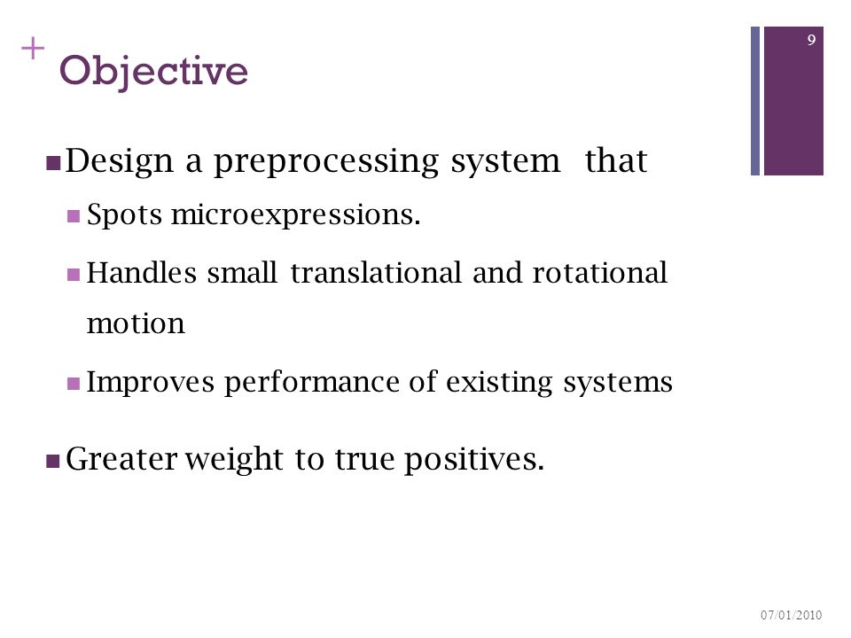 + Objective Design a preprocessing system that Spots microexpressions. Handles small translational and rotational motion Improves performance of exist