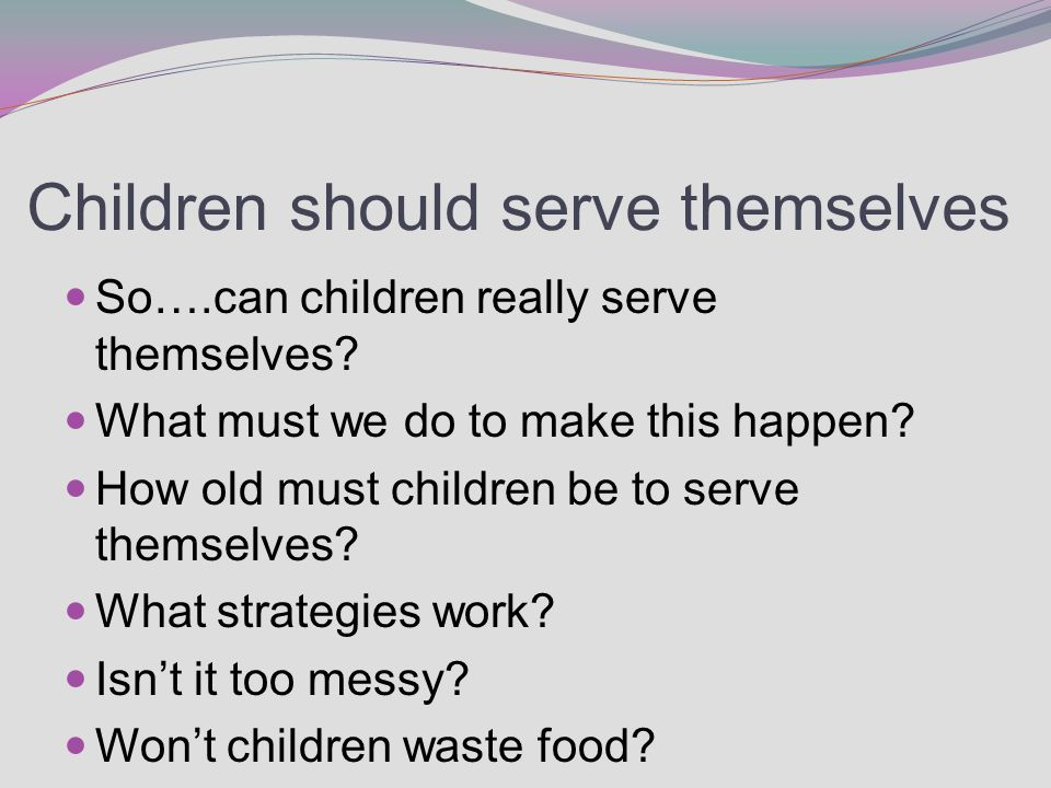 Children should serve themselves So….can children really serve themselves.