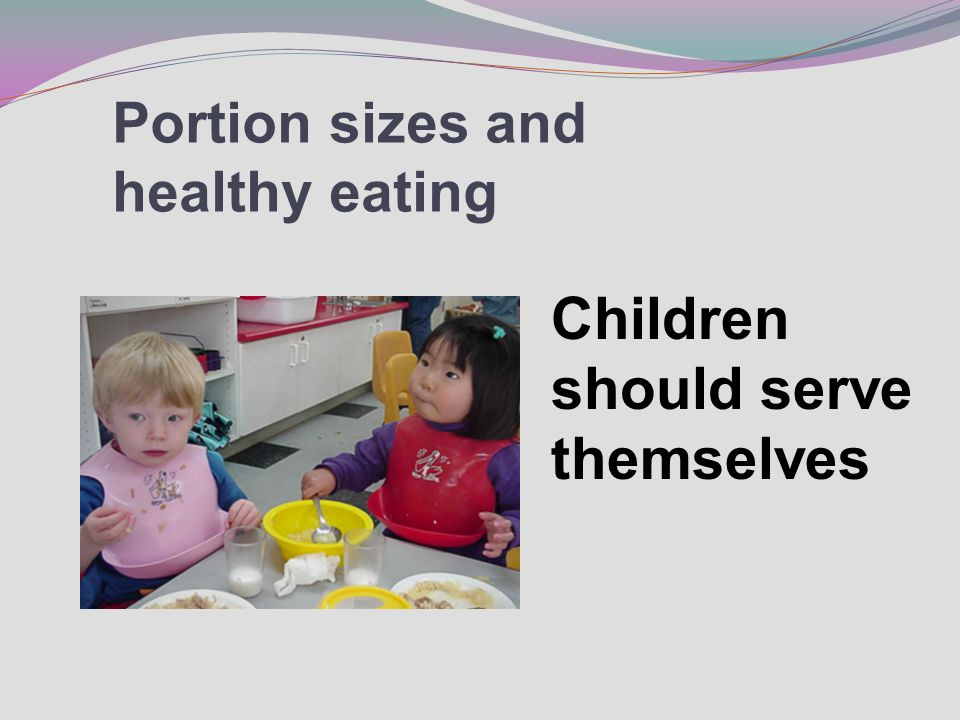 Portion sizes and healthy eating Children should serve themselves