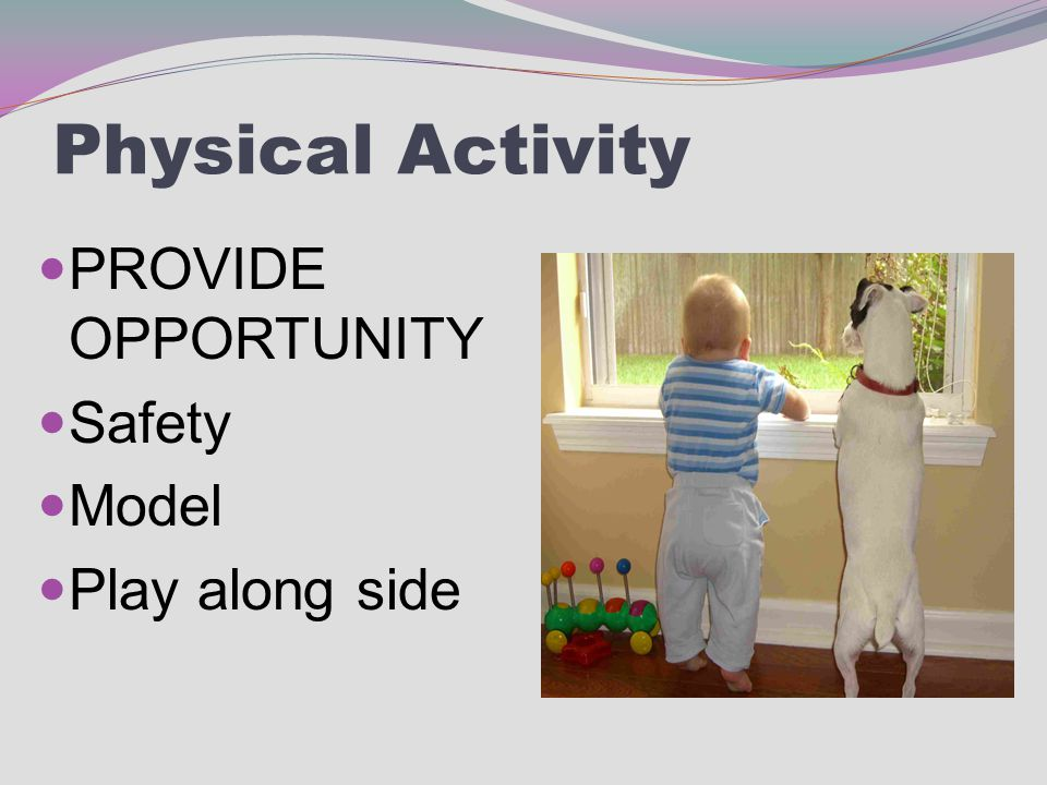 Physical Activity PROVIDE OPPORTUNITY Safety Model Play along side