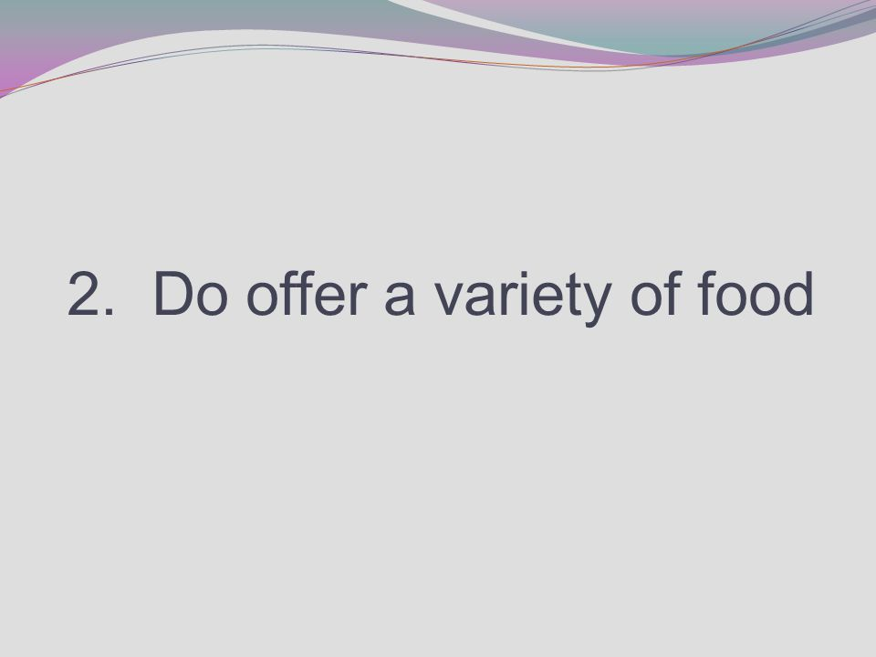 2. Do offer a variety of food