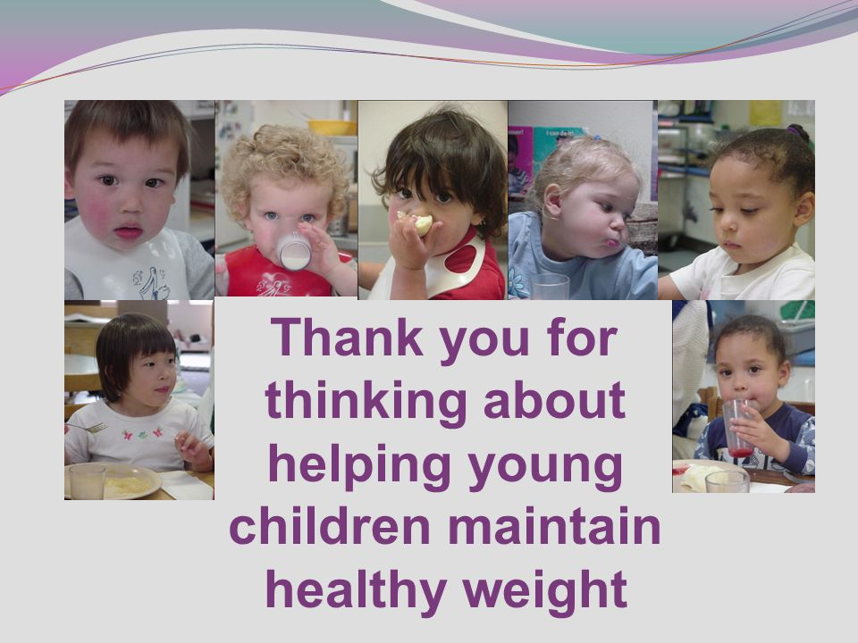Thank you for thinking about helping young children maintain healthy weight