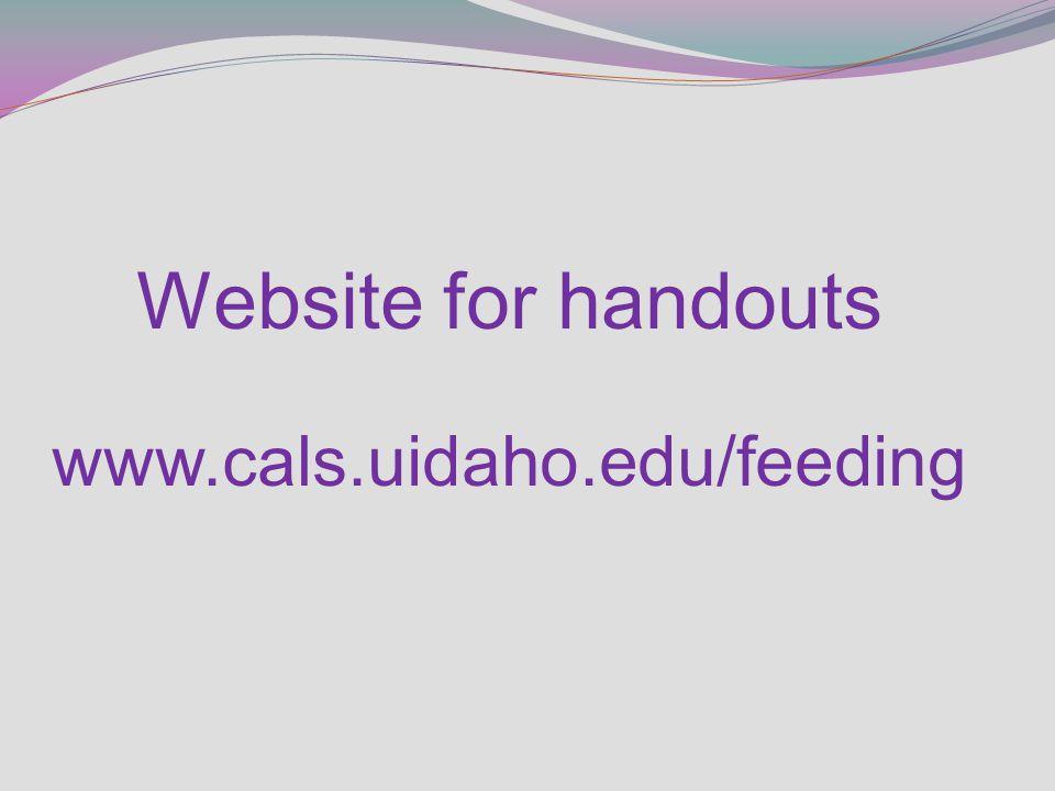 Website for handouts www.cals.uidaho.edu/feeding