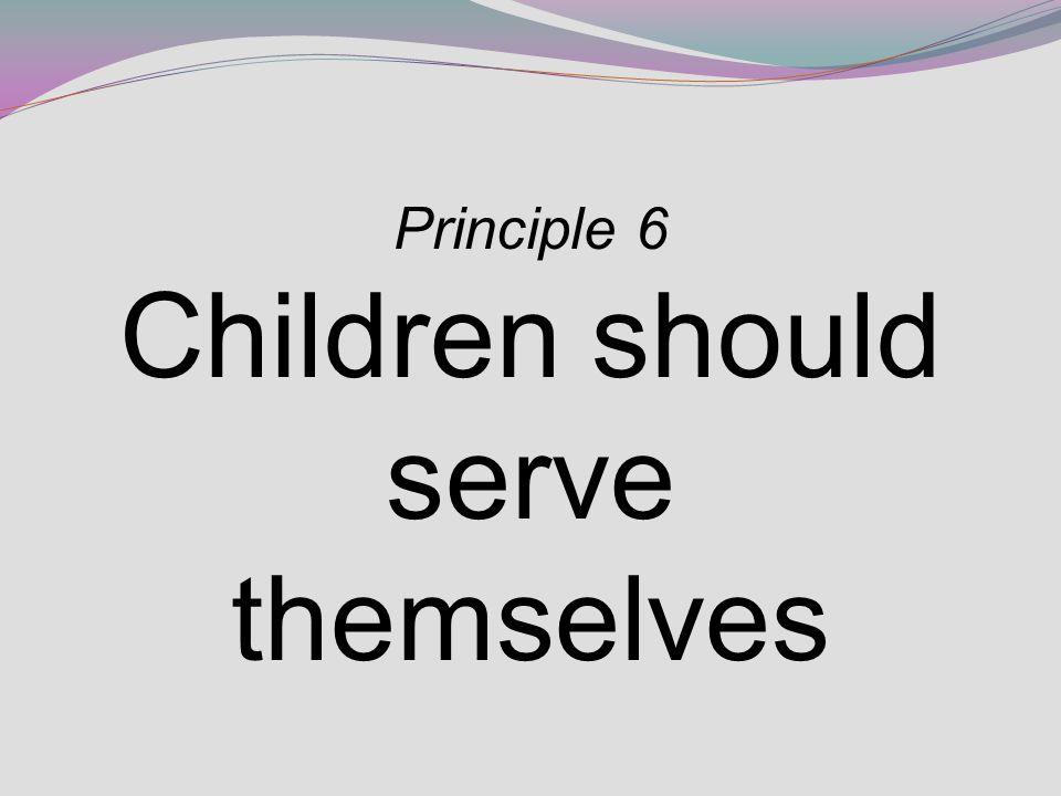 Principle 6 Children should serve themselves