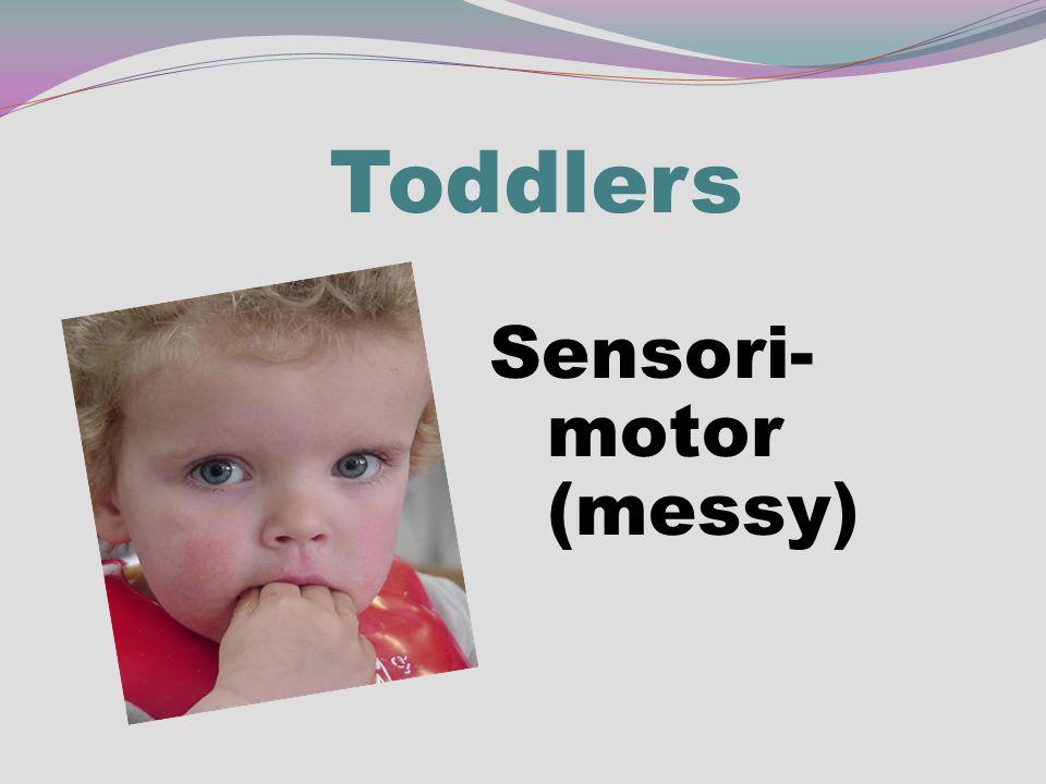 Toddlers Sensori- motor (messy)