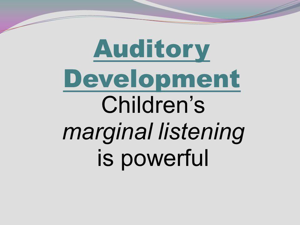Auditory Development Children's marginal listening is powerful