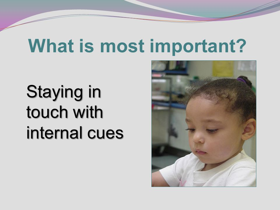 What is most important? Staying in touch with internal cues