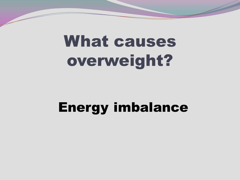 What causes overweight? Energy imbalance
