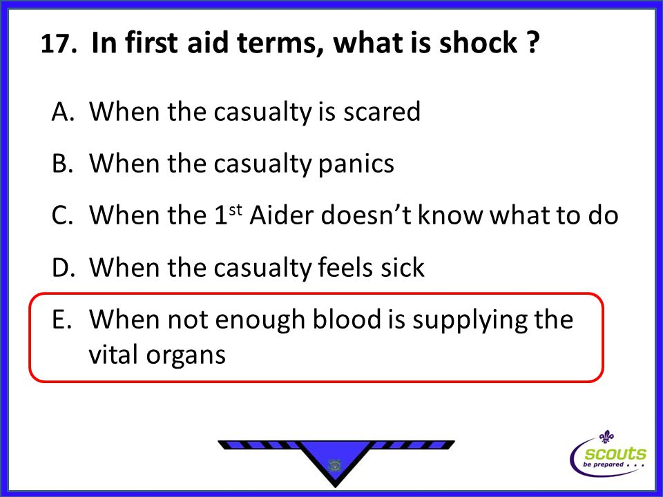 17. In first aid terms, what is shock .