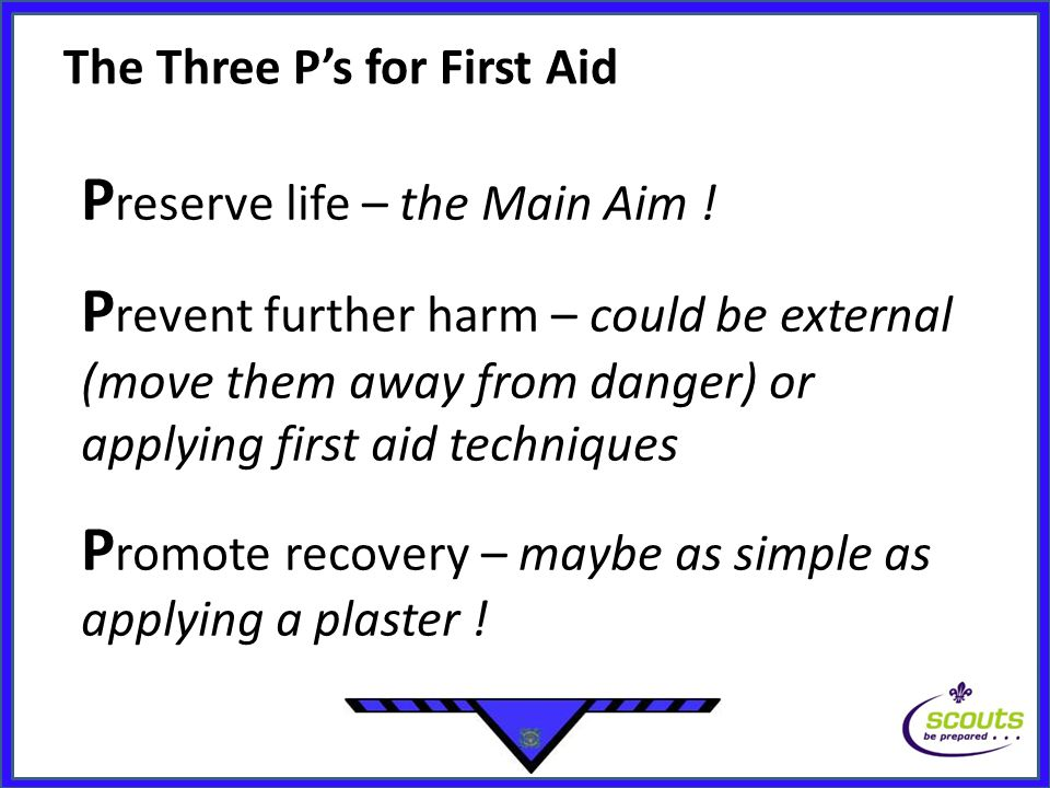 The Three P's for First Aid P reserve life – the Main Aim .