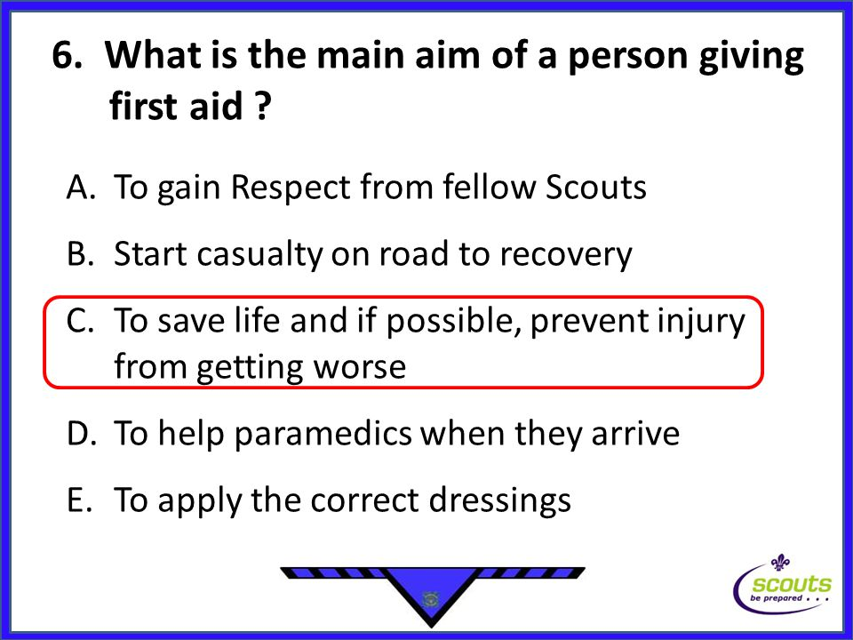 6. What is the main aim of a person giving first aid .