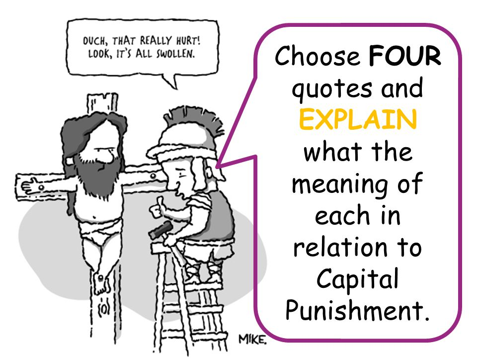 Choose FOUR quotes and EXPLAIN what the meaning of each in relation to Capital Punishment.