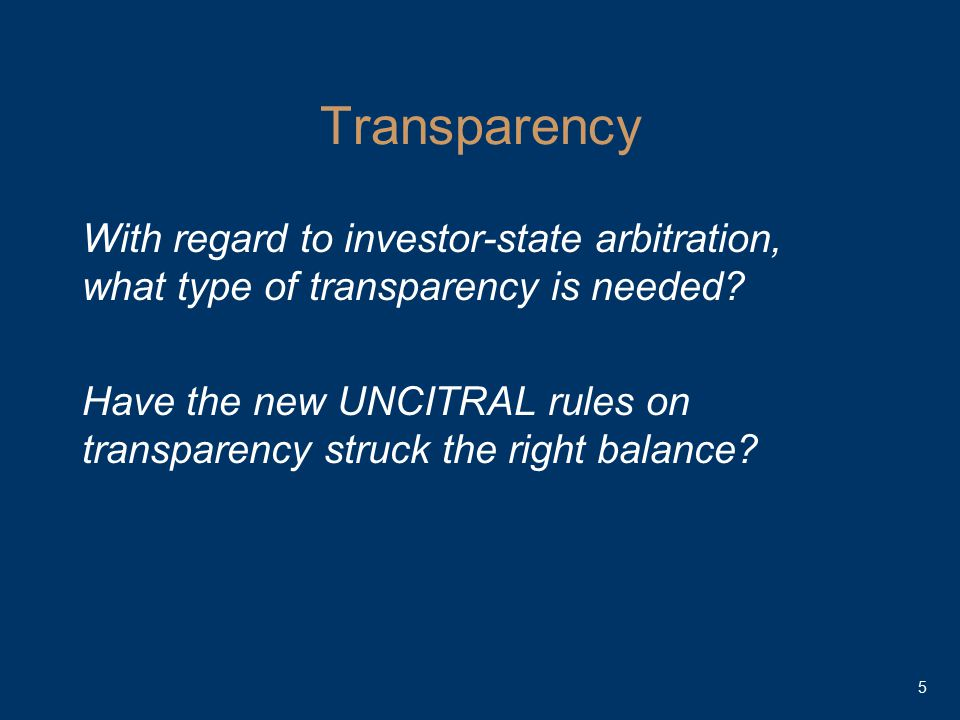 Transparency With regard to investor-state arbitration, what type of transparency is needed.