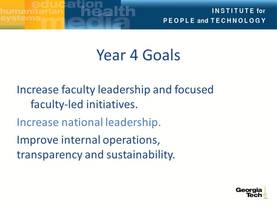 Year 4 Goals Increase faculty leadership and focused faculty-led initiatives.
