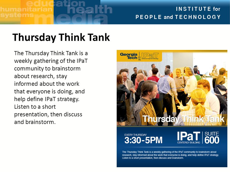 The Thursday Think Tank is a weekly gathering of the IPaT community to brainstorm about research, stay informed about the work that everyone is doing, and help define IPaT strategy.