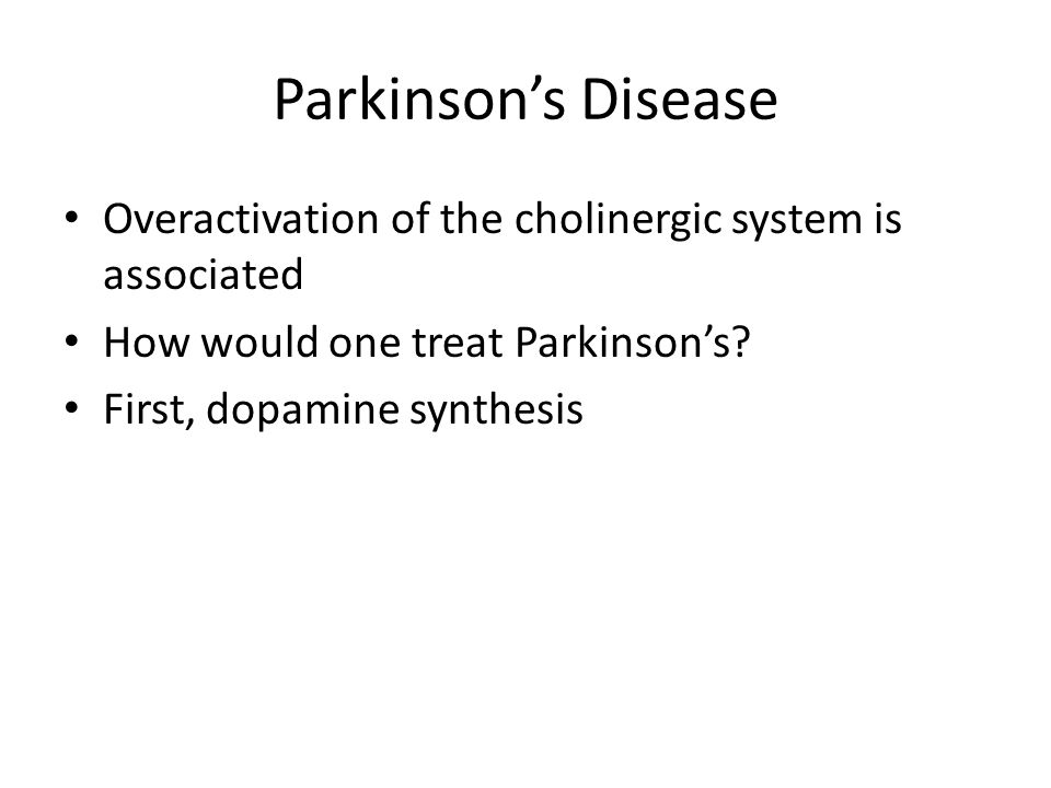 Parkinson's Disease Overactivation of the cholinergic system is associated How would one treat Parkinson's.