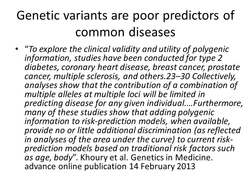 "Genetic variants are poor predictors of common diseases ""To explore the clinical validity and utility of polygenic information, studies have been cond"