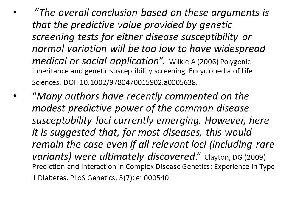 """The overall conclusion based on these arguments is that the predictive value provided by genetic screening tests for either disease susceptibility or"