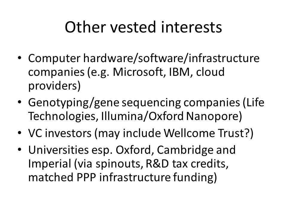 Other vested interests Computer hardware/software/infrastructure companies (e.g. Microsoft, IBM, cloud providers) Genotyping/gene sequencing companies