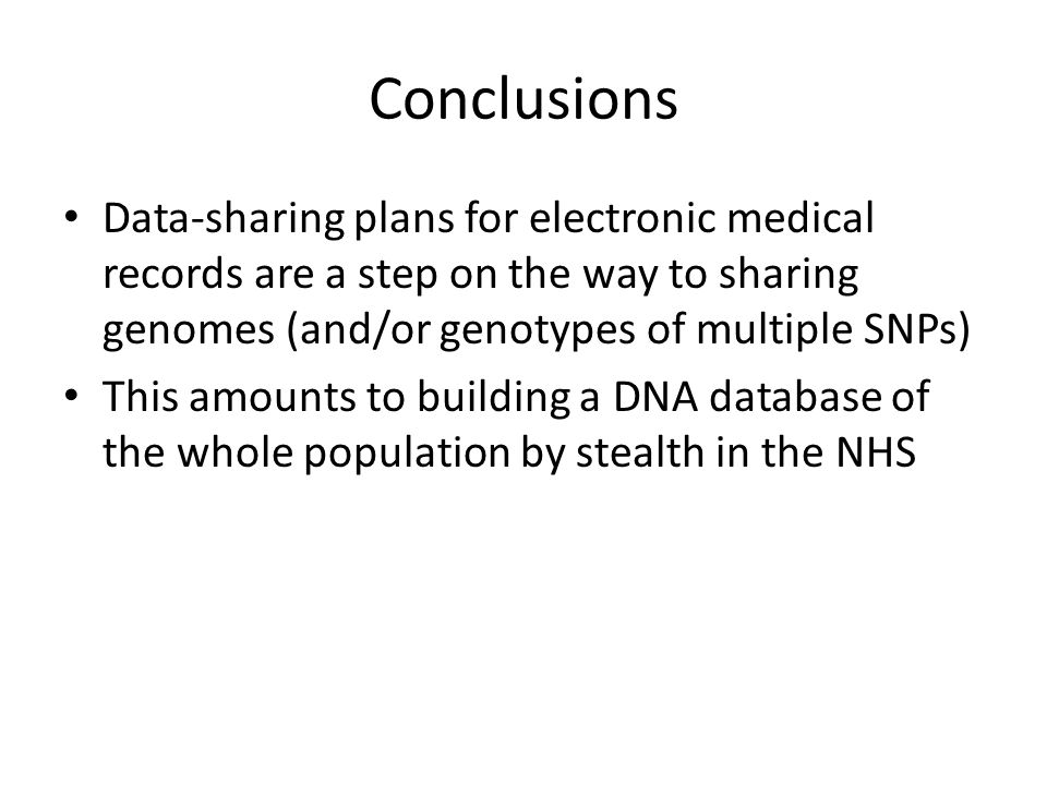 Conclusions Data-sharing plans for electronic medical records are a step on the way to sharing genomes (and/or genotypes of multiple SNPs) This amount