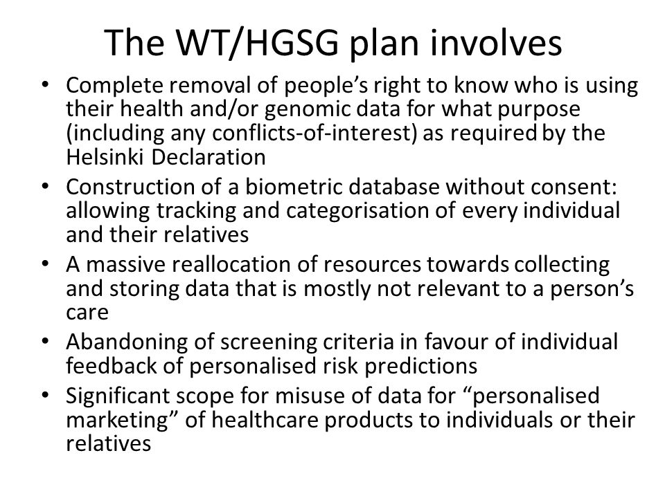 The WT/HGSG plan involves Complete removal of people's right to know who is using their health and/or genomic data for what purpose (including any con
