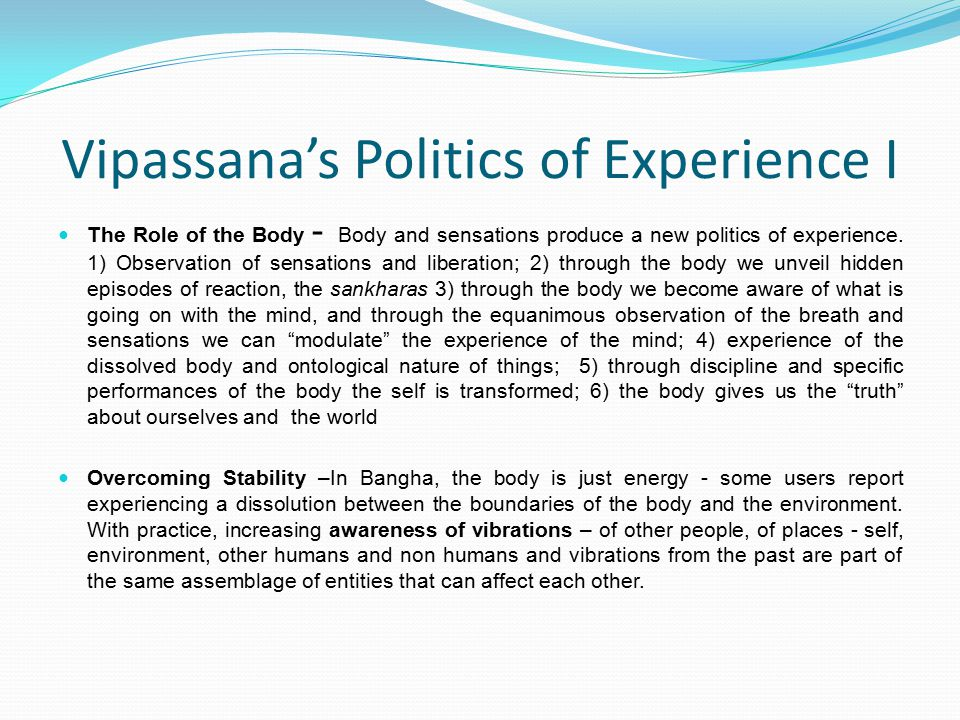 Vipassana's Politics of Experience I The Role of the Body - Body and sensations produce a new politics of experience.