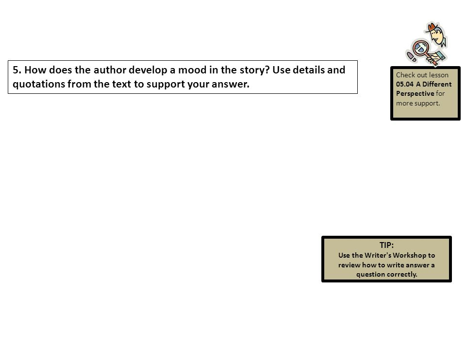 5. How does the author develop a mood in the story.